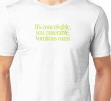 Princess Bride - It's conceivable you miserable, vomitous mass Unisex T-Shirt