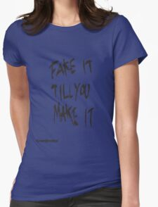 Fake it till you make it Womens Fitted T-Shirt