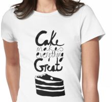 Cake Makes Everything Great! Womens Fitted T-Shirt