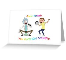 Rick and Morty-- You gotta get Schwifty Greeting Card