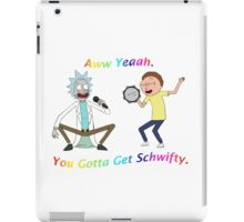 Rick and Morty-- You gotta get Schwifty iPad Case/Skin