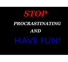 STOP Procrastinating and HAVE FUN! Photographic Print
