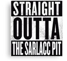 STRAIGHT OUTTA THE SARLACC PIT Canvas Print