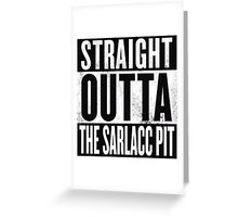 STRAIGHT OUTTA THE SARLACC PIT Greeting Card