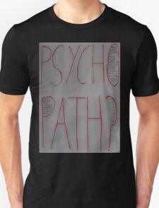 Psychopath? T-Shirt