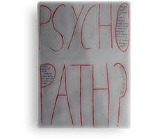 Psychopath? Metal Print
