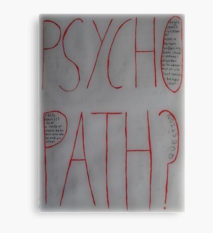 Psychopath? Canvas Print