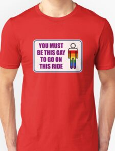 You must be this gay to go on this ride Unisex T-Shirt