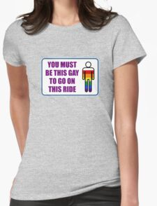 You must be this gay to go on this ride Womens Fitted T-Shirt