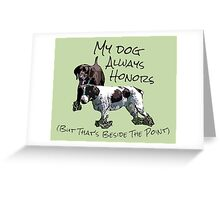 My Dog Always Honors... Greeting Card