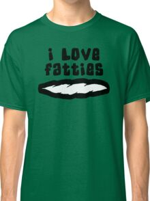 """I Love Fatties"" Weed Classic T-Shirt"