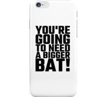 You're Going To Need A Bigger Bat iPhone Case/Skin