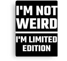 I'm Not Weird, I'm Limited Edition Canvas Print