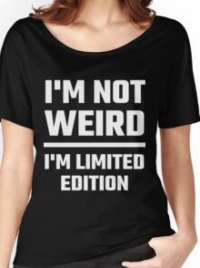 I'm Not Weird, I'm Limited Edition Women's Relaxed Fit T-Shirt