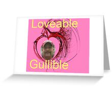 Loveable Gullible Greeting Card