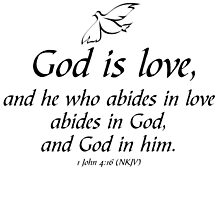 GOD IS LOVE - 1 JOHN 4:16 by CalliopeSt