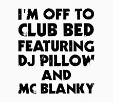 I Am Off To Club Bed Unisex T-Shirt
