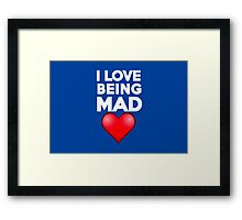 I love being mad Framed Print