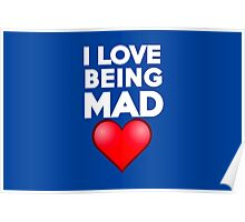 I love being mad Poster