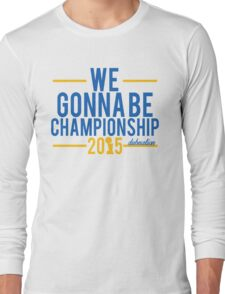 We Gonna Be Championship - Dubnation Long Sleeve T-Shirt