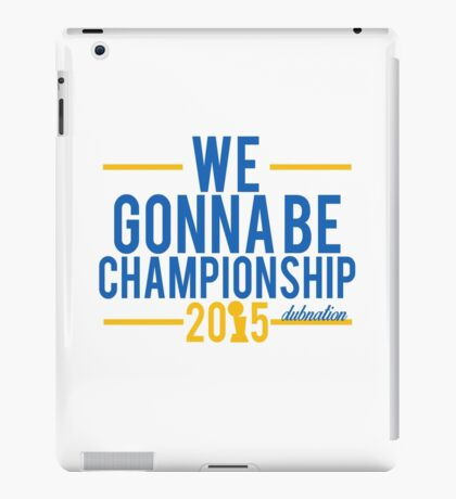 We Gonna Be Championship - Dubnation iPad Case/Skin