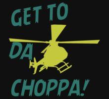 Get To Da Choppa by GeishaShirt89