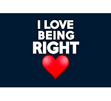 I love being right Photographic Print