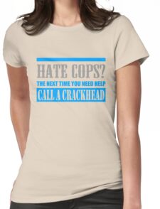 Hate Cops Call A Crackhead Womens Fitted T-Shirt
