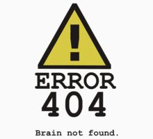 Error 404 Brain Not Found by dale rogers