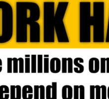 I Work Hard Because Millions On Welfare Depend On Me Sticker