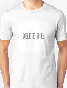Delete This Unisex T-Shirt