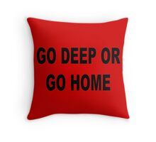 Go deep or go home Throw Pillow