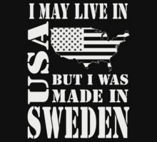 I MAY LIVE IN USA BUT I WAS MADE IN SWEDEN T-Shirt