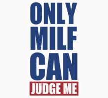 Only Milf Can Judge Me T-Shirt
