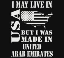 I MAY LIVE IN USA BUT I WAS MADE IN UNITED ARAB EMIRATES T-Shirt