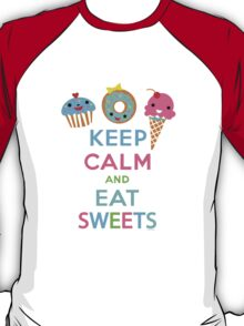 Keep Calm and Eat Sweets      T-Shirt