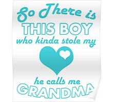 so there is this boy who kinda stole my heart he calls me grandma Poster