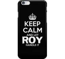 Keep Calm And Let Roy Handle It iPhone Case/Skin