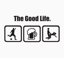 Soccer Beer Sex The Good Life by DesignMC