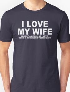 I LOVE MY WIFE Almost As Much As I Love Being A Bodywork Technician T-Shirt
