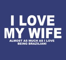 I LOVE MY WIFE Almost As Much As I Love Being Brazilian T-Shirt