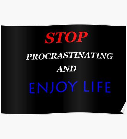 STOP Procrastinating and ENJOY LIFE Poster