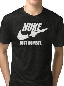 Nuke Just Bomb It Tri-blend T-Shirt