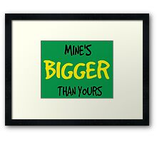 Mines bigger than yours. Framed Print