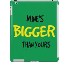 Mines bigger than yours. iPad Case/Skin