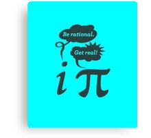 be rational get real Canvas Print