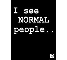 I see normal people.. Photographic Print