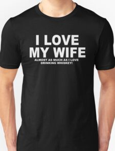 I LOVE MY WIFE Almost As Much As I Love Drinking Whisky T-Shirt
