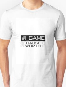 i game because it is  T-Shirt