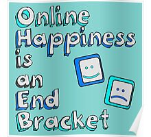 Online Happiness is an End Bracket Poster